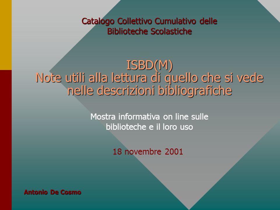 ISBD(M) Note utili alla lettura di quello che si vede nelle descrizioni bibliografiche Mostra informativa on line sulle biblioteche e il loro uso 18 n