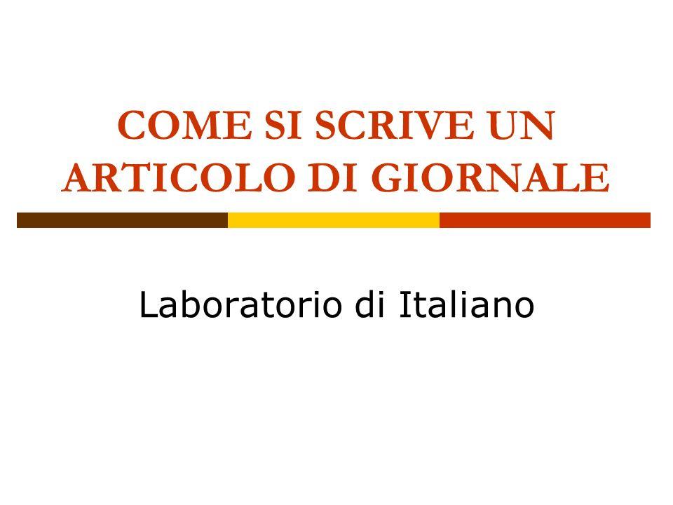 COME SI SCRIVE UN ARTICOLO DI GIORNALE Laboratorio di Italiano