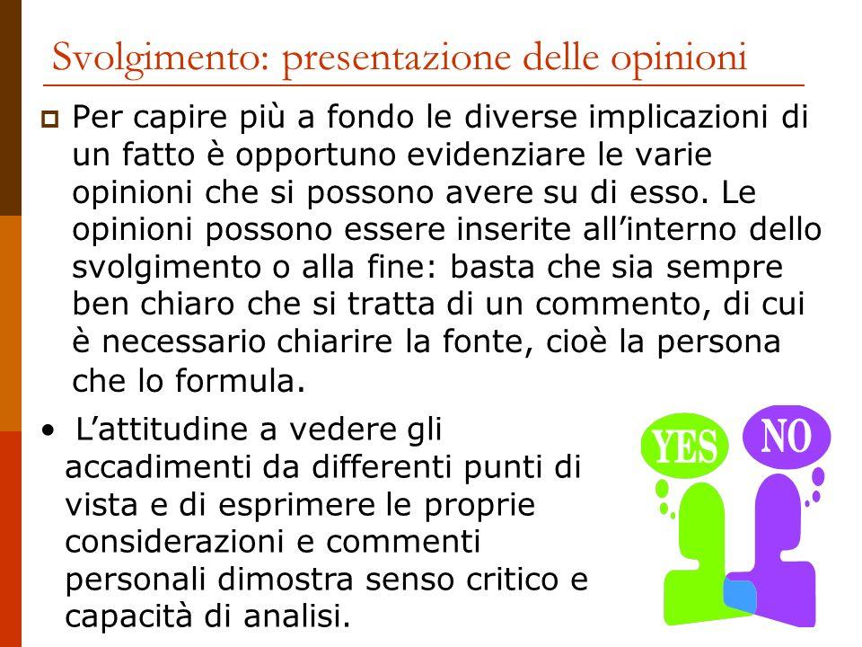 Svolgimento: presentazione delle opinioni Per capire più a fondo le diverse implicazioni di un fatto è opportuno evidenziare le varie opinioni che si