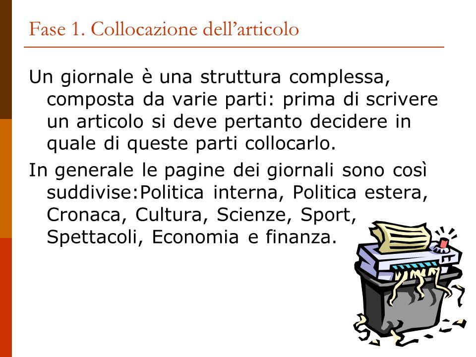 Fase 1. Collocazione dellarticolo Un giornale è una struttura complessa, composta da varie parti: prima di scrivere un articolo si deve pertanto decid