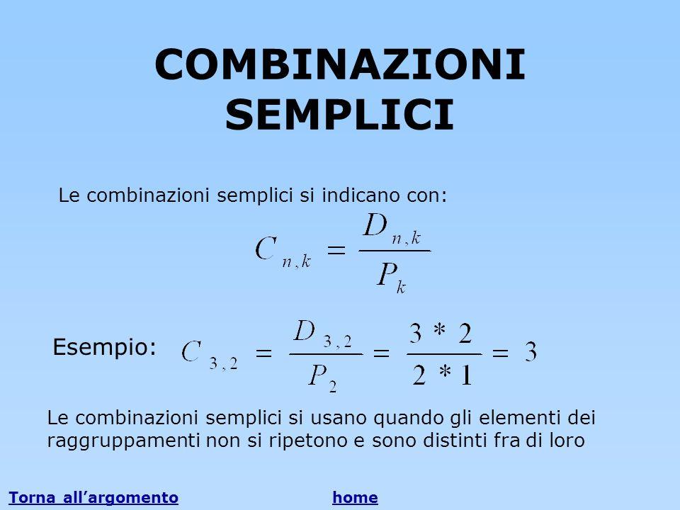 COMBINAZIONI SEMPLICI Le combinazioni semplici si indicano con: Esempio: Le combinazioni semplici si usano quando gli elementi dei raggruppamenti non