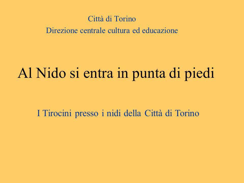 Al Nido si entra in punta di piedi Città di Torino Direzione centrale cultura ed educazione I Tirocini presso i nidi della Città di Torino