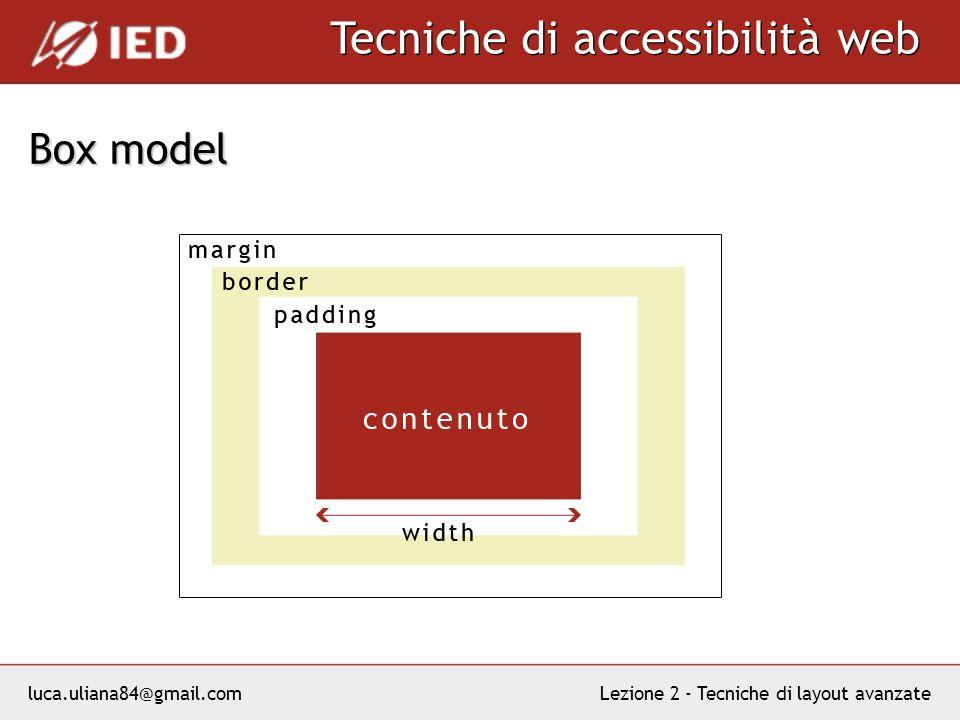 luca.uliana84@gmail.com Tecniche di accessibilità web Lezione 2 - Tecniche di layout avanzate Box model