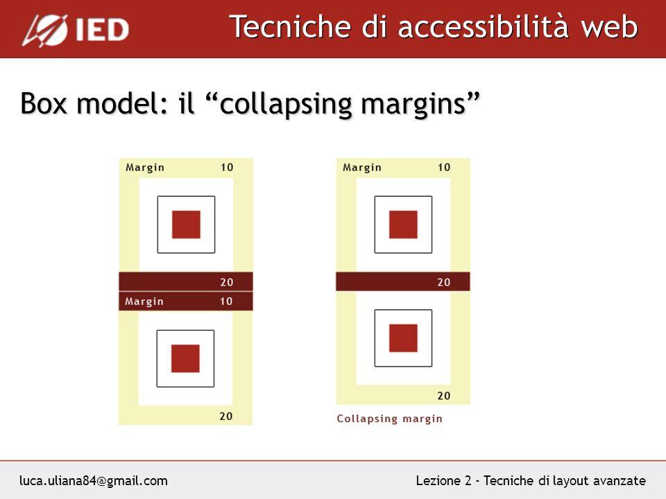 luca.uliana84@gmail.com Tecniche di accessibilità web Lezione 2 - Tecniche di layout avanzate Box model: il collapsing margins