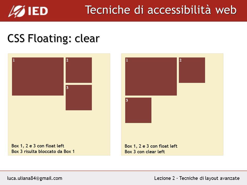 luca.uliana84@gmail.com Tecniche di accessibilità web Lezione 2 - Tecniche di layout avanzate CSS Floating: clear