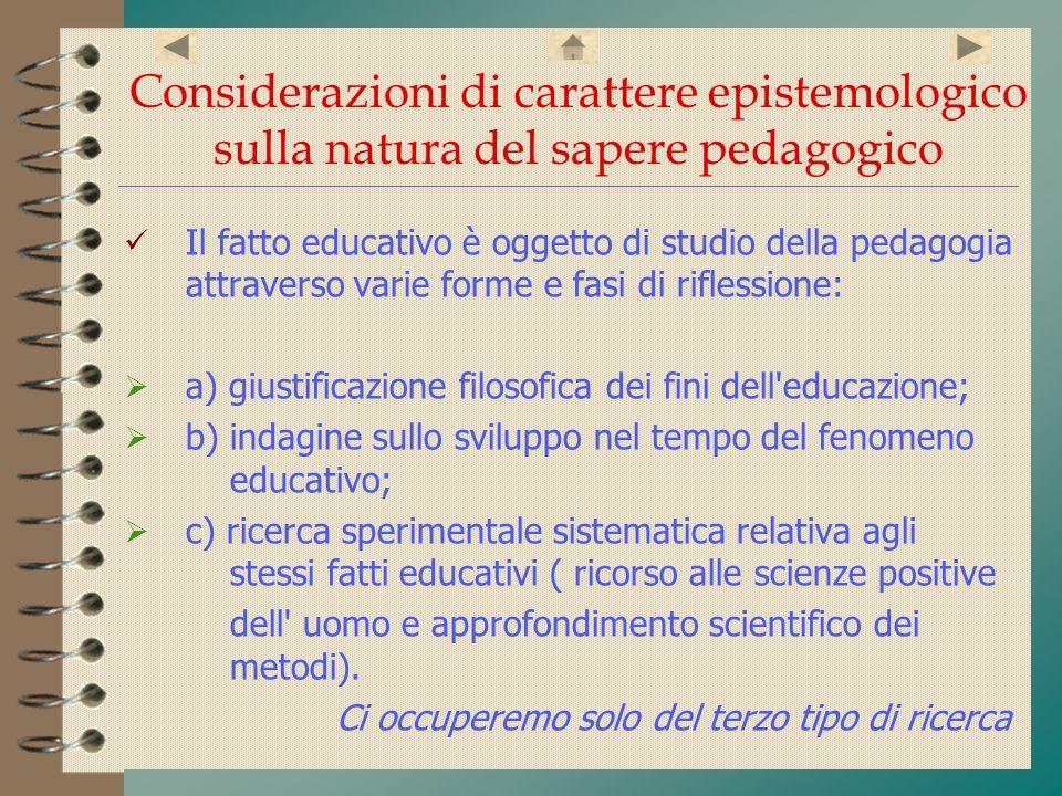 Considerazioni di carattere epistemologico sulla natura del sapere pedagogico Il fatto educativo è oggetto di studio della pedagogia attraverso varie