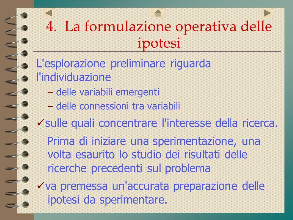 4. La formulazione operativa delle ipotesi L'esplorazione preliminare riguarda l'individuazione – delle variabili emergenti elle connessioni tra varia