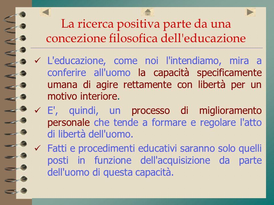 La ricerca positiva parte da una concezione filosofica dell'educazione L'educazione, come noi l'intendiamo, mira a conferire all'uomo la capacità spec