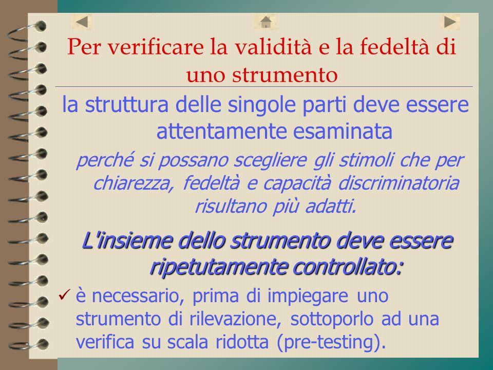 Per verificare la validità e la fedeltà di uno strumento la struttura delle singole parti deve essere attentamente esaminata perché si possano sceglie