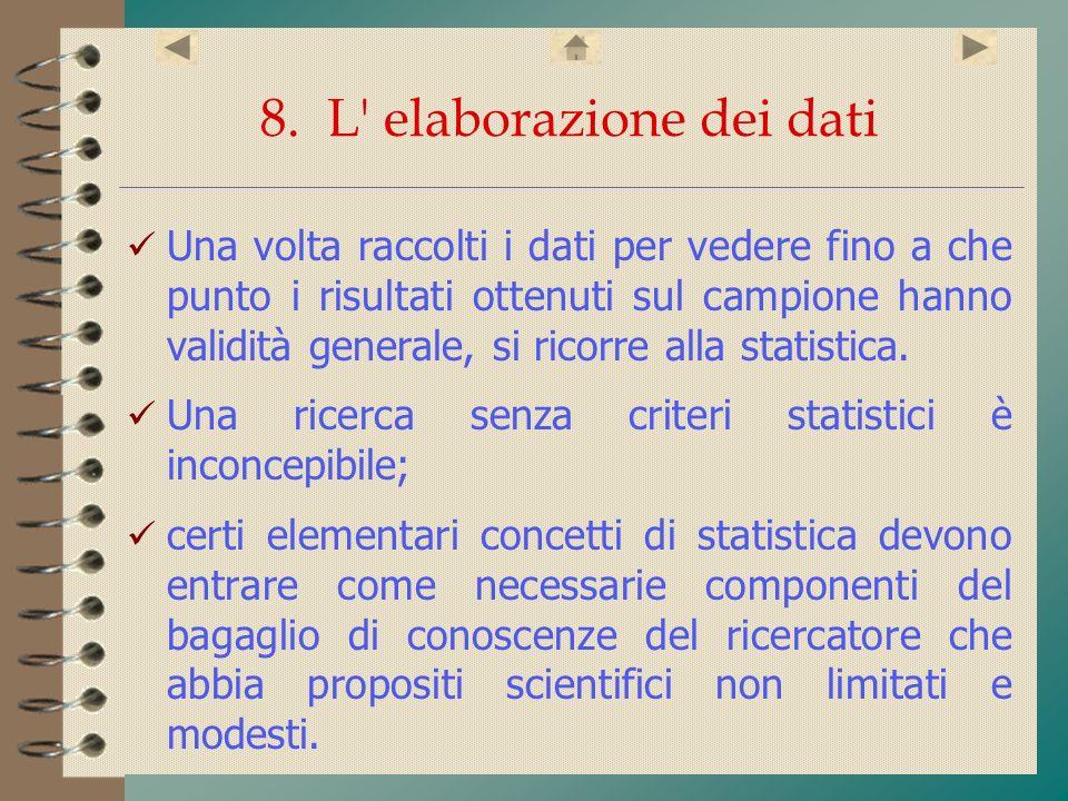 8. L' elaborazione dei dati Una volta raccolti i dati per vedere fino a che punto i risultati ottenuti sul campione hanno validità generale, si ricorr