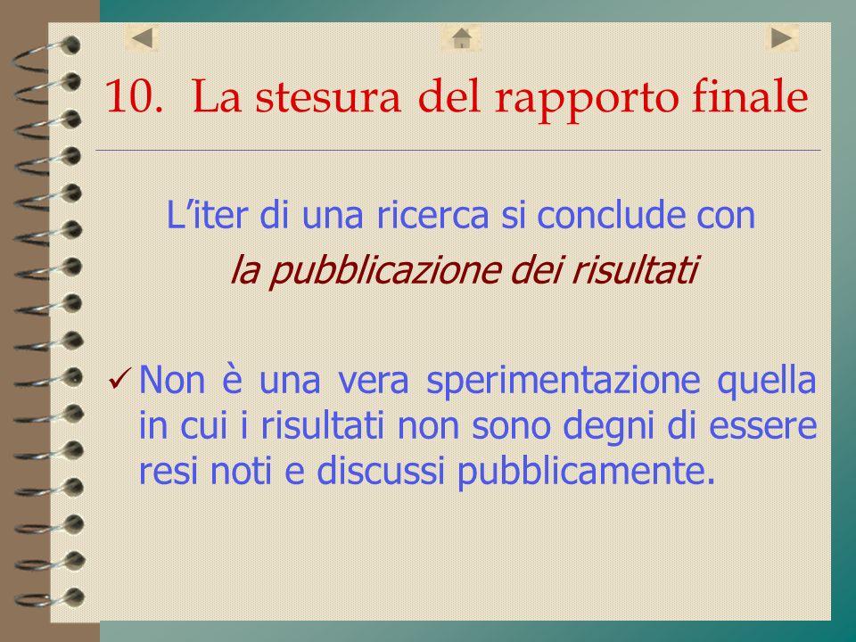10.La stesura del rapporto finale Liter di una ricerca si conclude con la pubblicazione dei risultati Non è una vera sperimentazione quella in cui i r