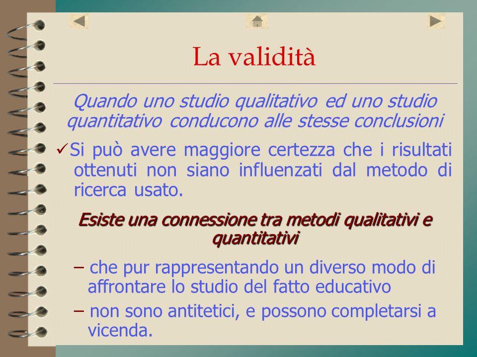 La validità Quando uno studio qualitativo ed uno studio quantitativo conducono alle stesse conclusioni Si può avere maggiore certezza che i risultati