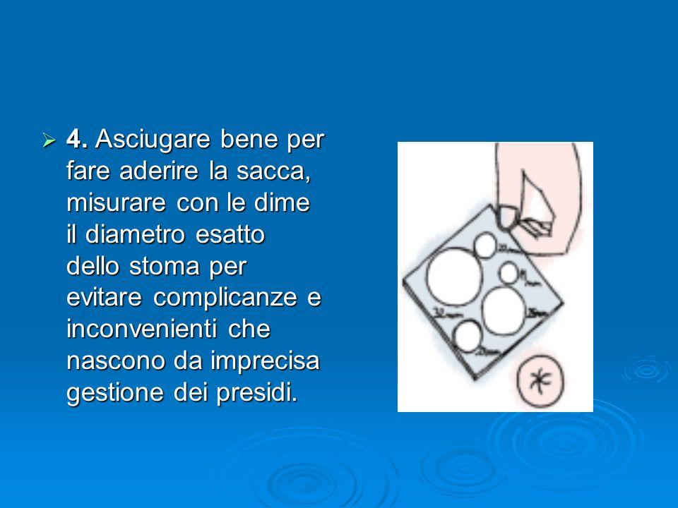4. Asciugare bene per fare aderire la sacca, misurare con le dime il diametro esatto dello stoma per evitare complicanze e inconvenienti che nascono d