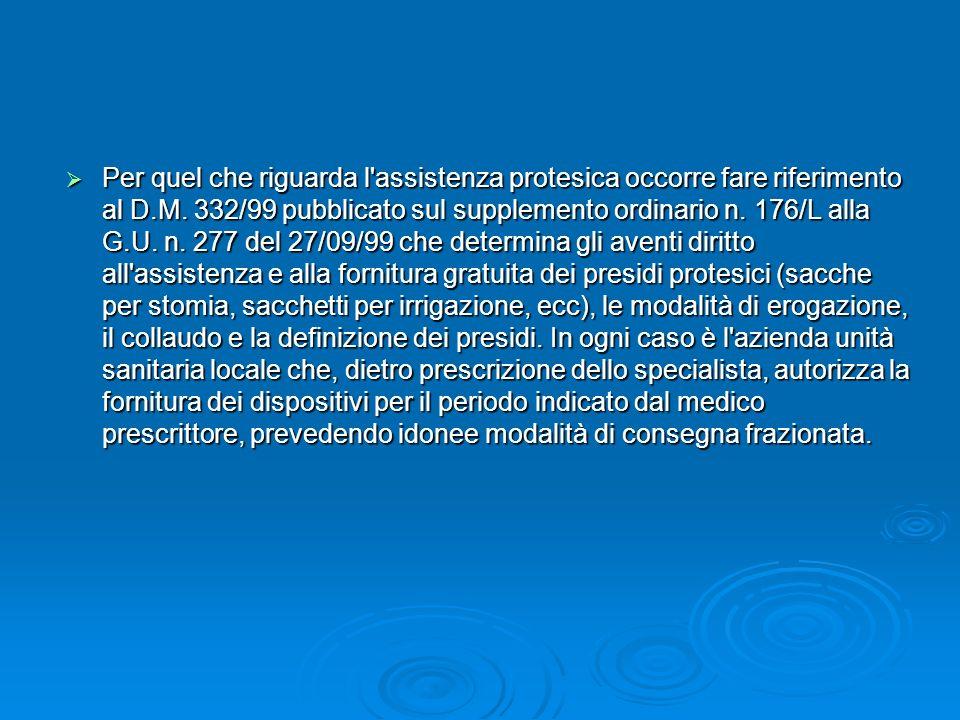 Per quel che riguarda l'assistenza protesica occorre fare riferimento al D.M. 332/99 pubblicato sul supplemento ordinario n. 176/L alla G.U. n. 277 de