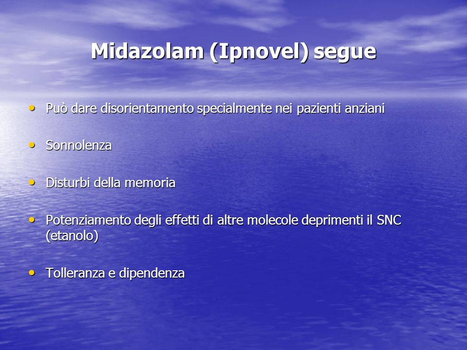 Midazolam (Ipnovel) segue Può dare disorientamento specialmente nei pazienti anziani Può dare disorientamento specialmente nei pazienti anziani Sonnol