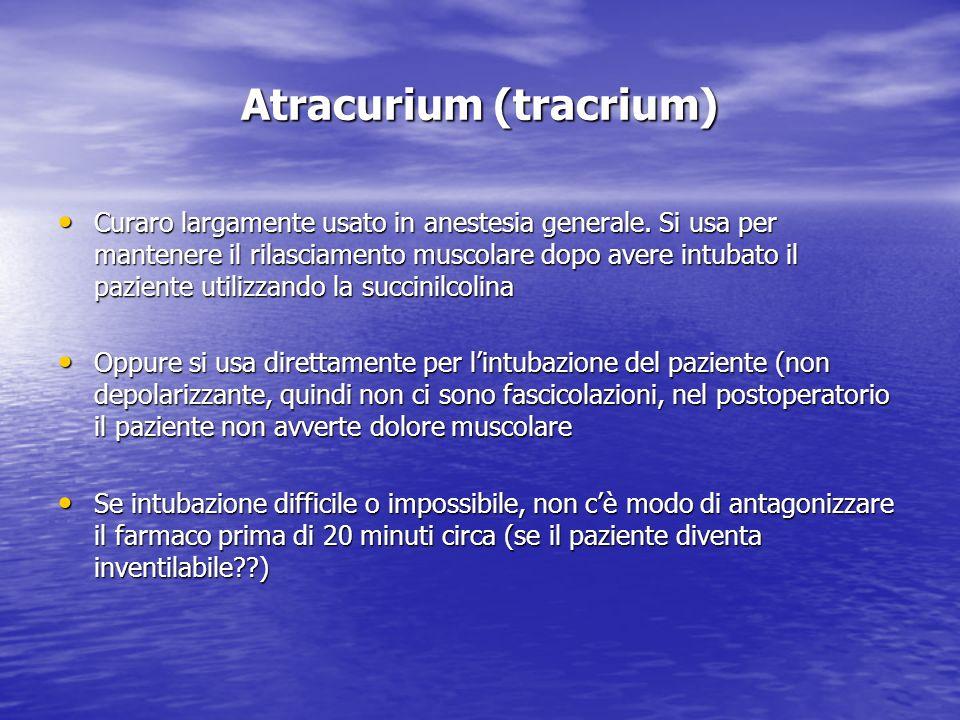 Atracurium (tracrium) Curaro largamente usato in anestesia generale. Si usa per mantenere il rilasciamento muscolare dopo avere intubato il paziente u