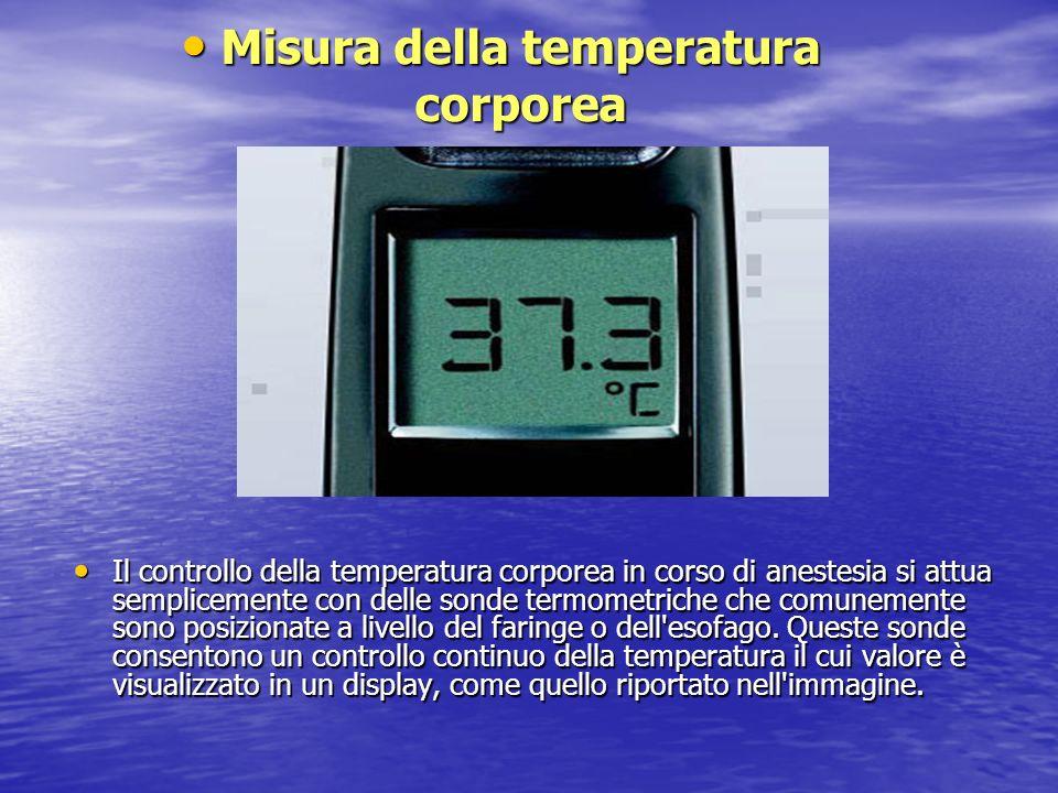 Il controllo della temperatura corporea in corso di anestesia si attua semplicemente con delle sonde termometriche che comunemente sono posizionate a