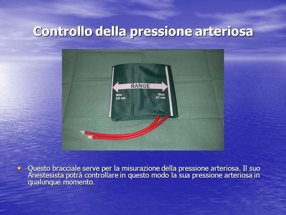 Controllo della pressione arteriosa Questo bracciale serve per la misurazione della pressione arteriosa. Il suo Anestesista potrà controllare in quest