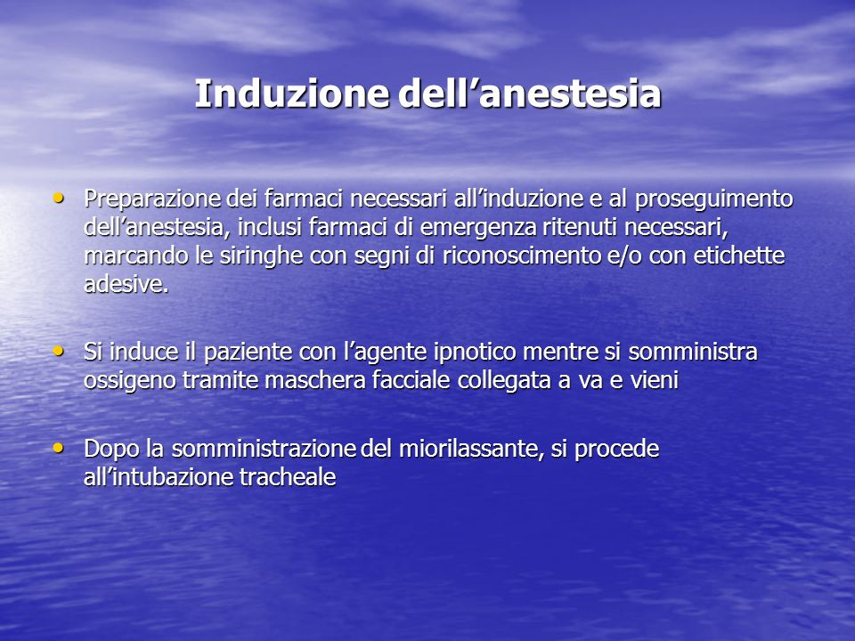 Induzione dellanestesia Preparazione dei farmaci necessari allinduzione e al proseguimento dellanestesia, inclusi farmaci di emergenza ritenuti necess