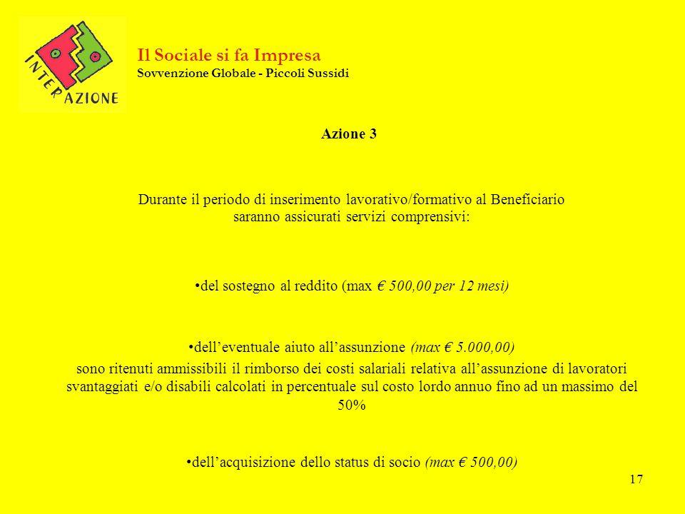 17 Azione 3 Durante il periodo di inserimento lavorativo/formativo al Beneficiario saranno assicurati servizi comprensivi: del sostegno al reddito (ma