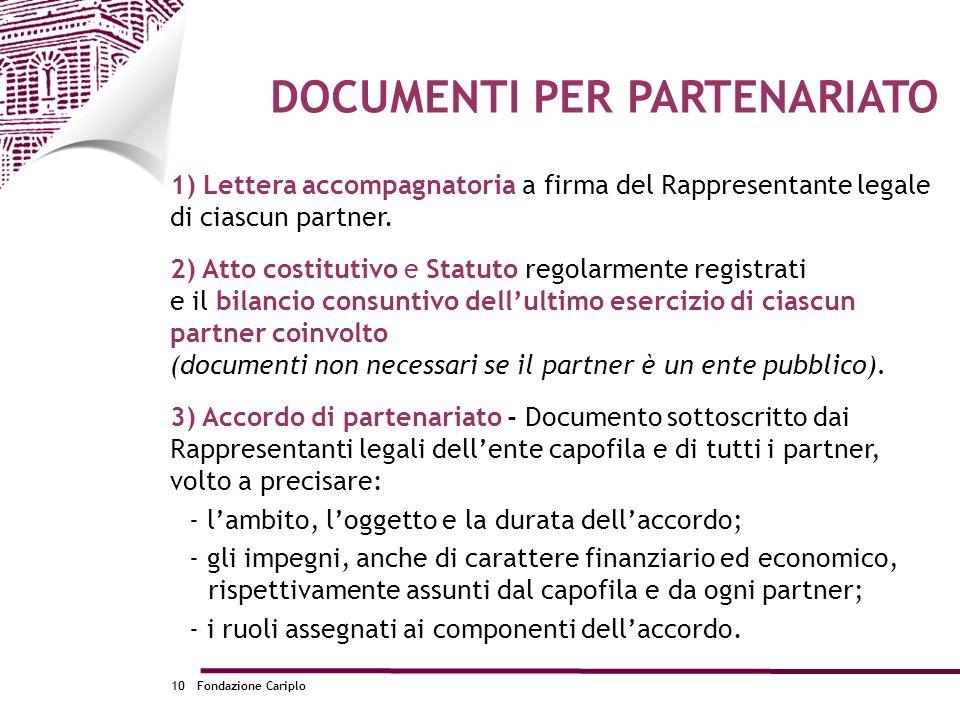 Fondazione Cariplo10 1) Lettera accompagnatoria a firma del Rappresentante legale di ciascun partner. 2) Atto costitutivo e Statuto regolarmente regis