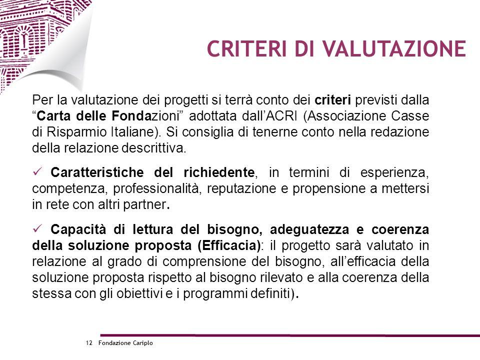 Fondazione Cariplo12 CRITERI DI VALUTAZIONE Per la valutazione dei progetti si terrà conto dei criteri previsti dallaCarta delle Fondazioni adottata d