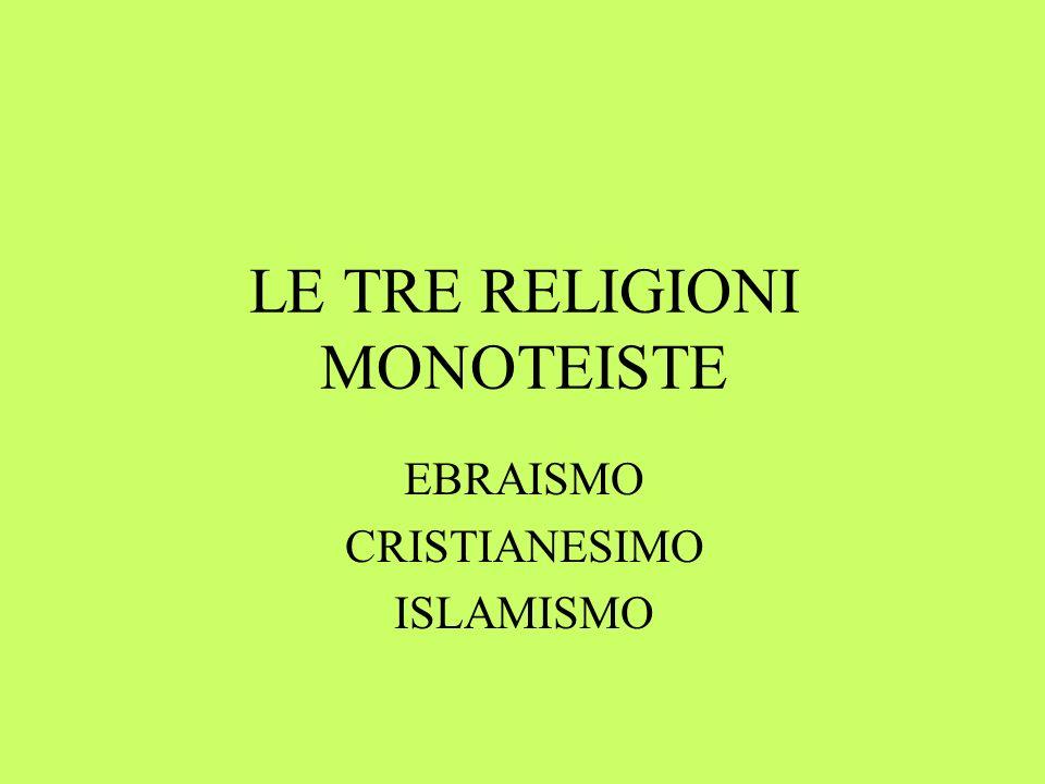 LE TRE RELIGIONI MONOTEISTE EBRAISMO CRISTIANESIMO ISLAMISMO