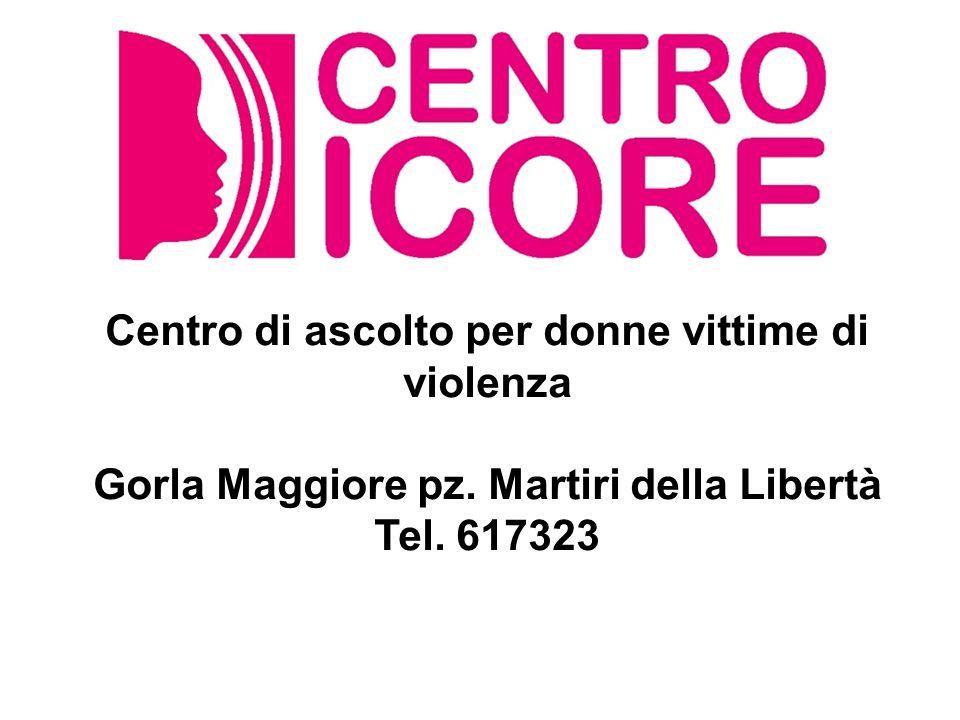 Centro di ascolto per donne vittime di violenza Gorla Maggiore pz. Martiri della Libertà Tel. 617323