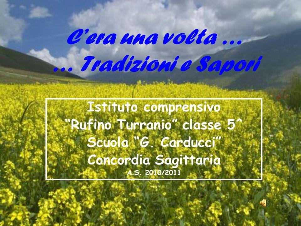 Cera una volta … … Tradizioni e Sapori Istituto comprensivo Rufino Turranio classe 5^ Scuola G.