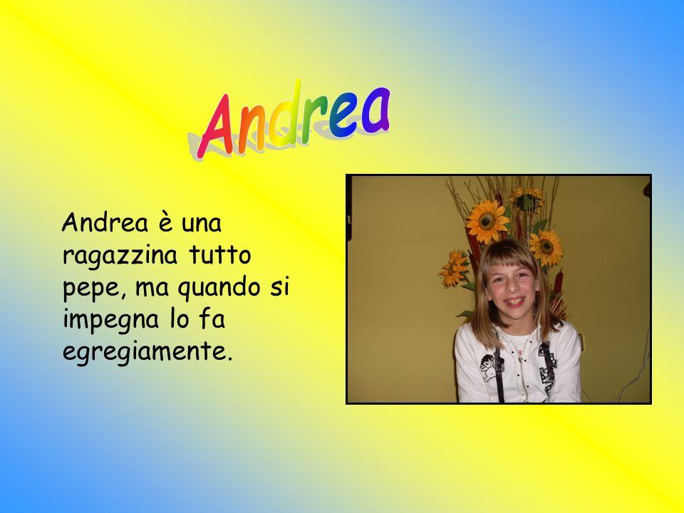 Andrea è una ragazzina tutto pepe, ma quando si impegna lo fa egregiamente.