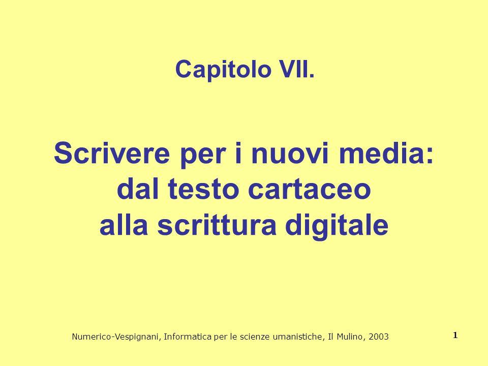 Numerico-Vespignani, Informatica per le scienze umanistiche, Il Mulino, 2003 1 Scrivere per i nuovi media: dal testo cartaceo alla scrittura digitale