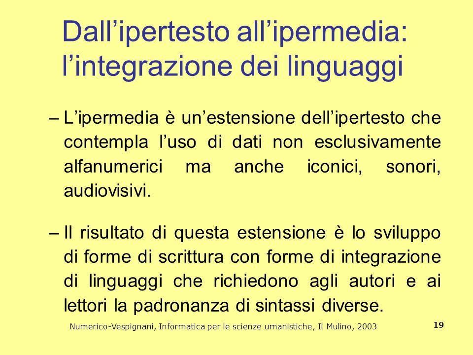 Numerico-Vespignani, Informatica per le scienze umanistiche, Il Mulino, 2003 19 Dallipertesto allipermedia: lintegrazione dei linguaggi –Lipermedia è