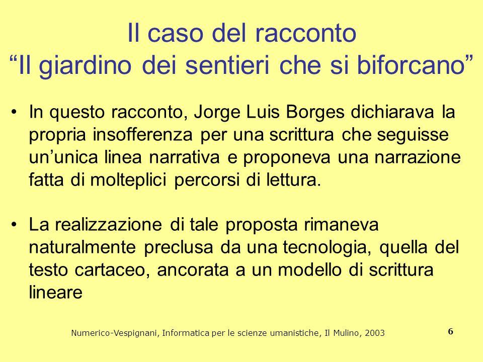Numerico-Vespignani, Informatica per le scienze umanistiche, Il Mulino, 2003 6 Il caso del racconto Il giardino dei sentieri che si biforcano In quest