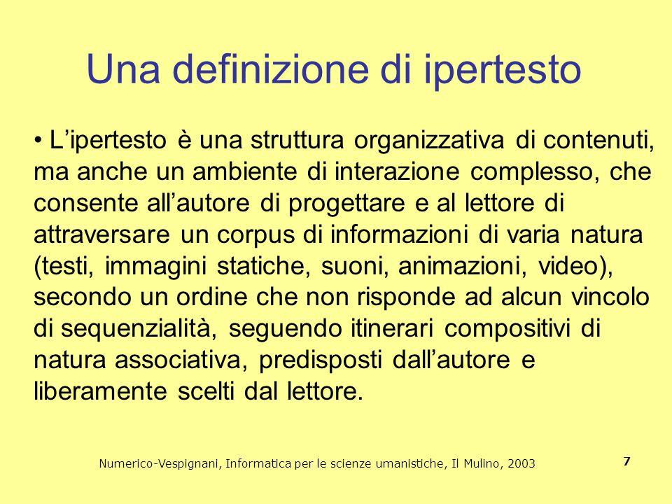 Numerico-Vespignani, Informatica per le scienze umanistiche, Il Mulino, 2003 7 Una definizione di ipertesto Lipertesto è una struttura organizzativa d