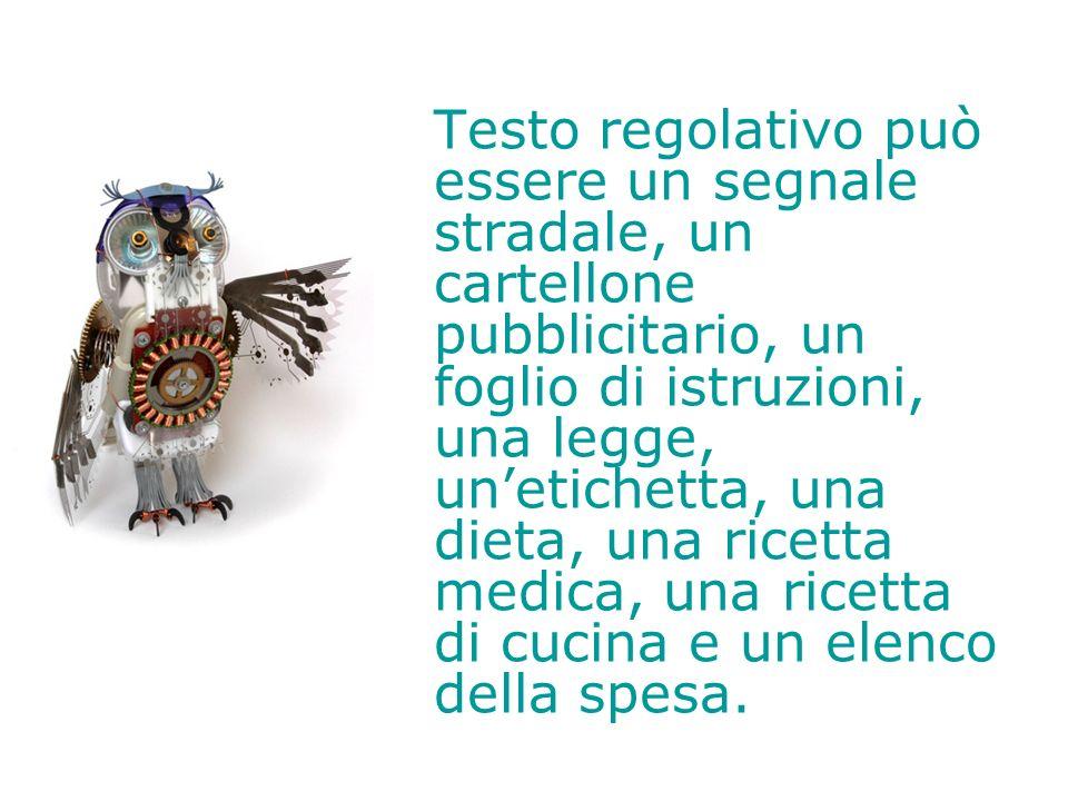 Testo regolativo può essere un segnale stradale, un cartellone pubblicitario, un foglio di istruzioni, una legge, unetichetta, una dieta, una ricetta