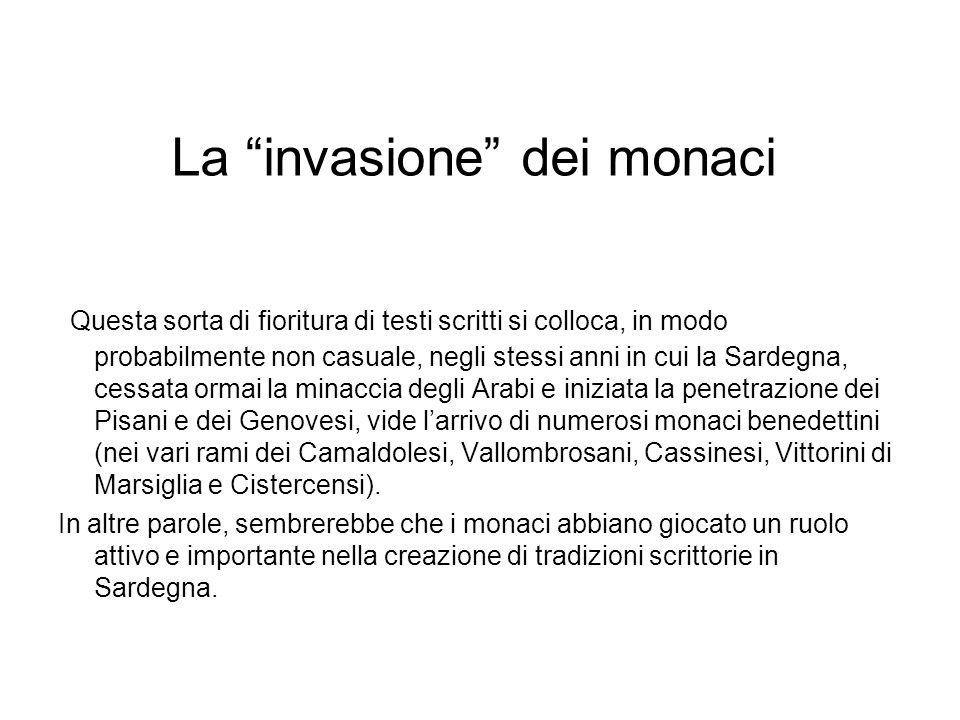 La invasione dei monaci Questa sorta di fioritura di testi scritti si colloca, in modo probabilmente non casuale, negli stessi anni in cui la Sardegna