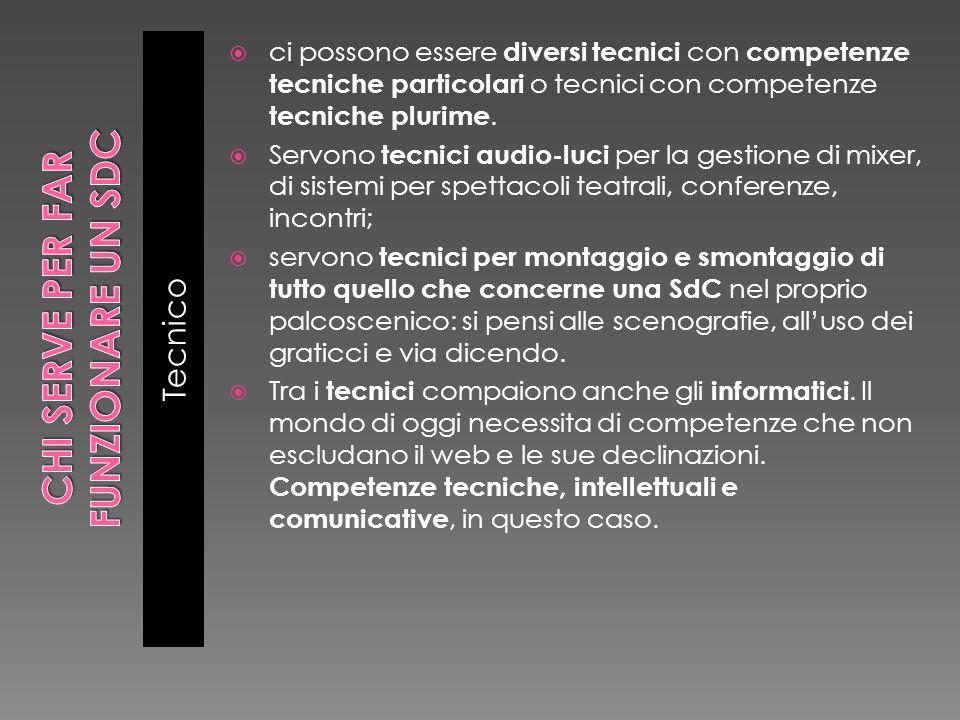Tecnico ci possono essere diversi tecnici con competenze tecniche particolari o tecnici con competenze tecniche plurime. Servono tecnici audio-luci pe