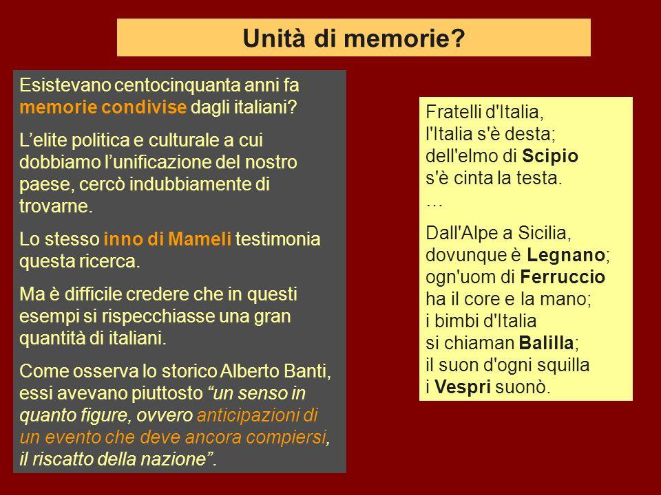 Unità di memorie? Esistevano centocinquanta anni fa memorie condivise dagli italiani? Lelite politica e culturale a cui dobbiamo lunificazione del nos