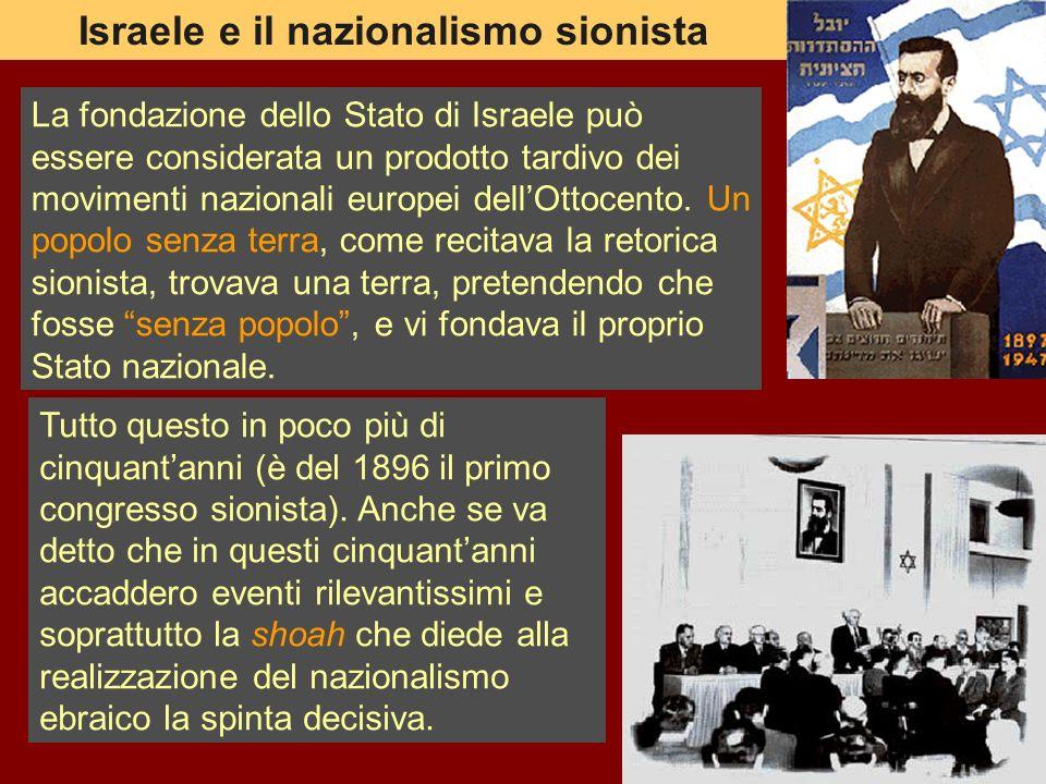 Israele e il nazionalismo sionista La fondazione dello Stato di Israele può essere considerata un prodotto tardivo dei movimenti nazionali europei del