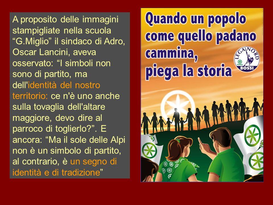 A proposito delle immagini stampigliate nella scuola G.Miglio il sindaco di Adro, Oscar Lancini, aveva osservato: I simboli non sono di partito, ma de