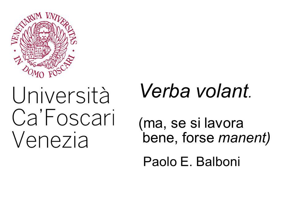 Verba volant. (ma, se si lavora bene, forse manent) Paolo E. Balboni