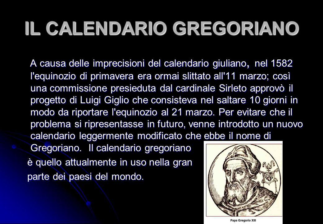 IL CALENDARIO GREGORIANO A causa delle imprecisioni del calendario giuliano, nel 1582 l'equinozio di primavera era ormai slittato all'11 marzo; così u