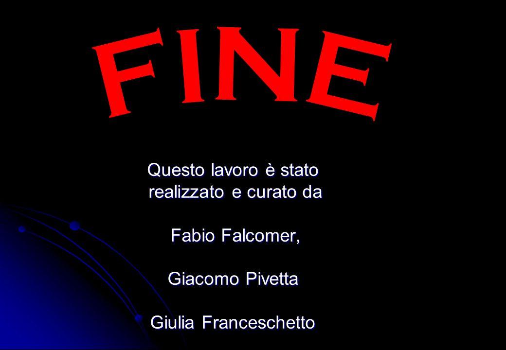 Questo lavoro è stato realizzato e curato da realizzato e curato da Fabio Falcomer, Fabio Falcomer, Giacomo Pivetta Giulia Franceschetto della classe