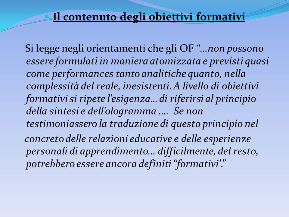 Il contenuto degli obiettivi formativi Si legge negli orientamenti che gli OF …non possono essere formulati in maniera atomizzata e previsti quasi com