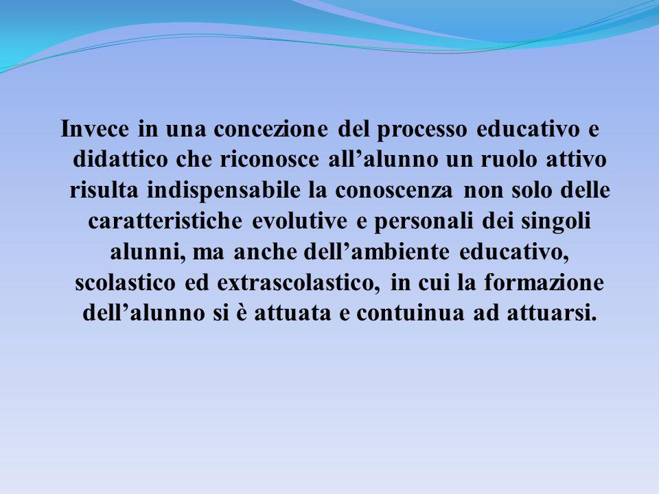 Invece in una concezione del processo educativo e didattico che riconosce allalunno un ruolo attivo risulta indispensabile la conoscenza non solo dell