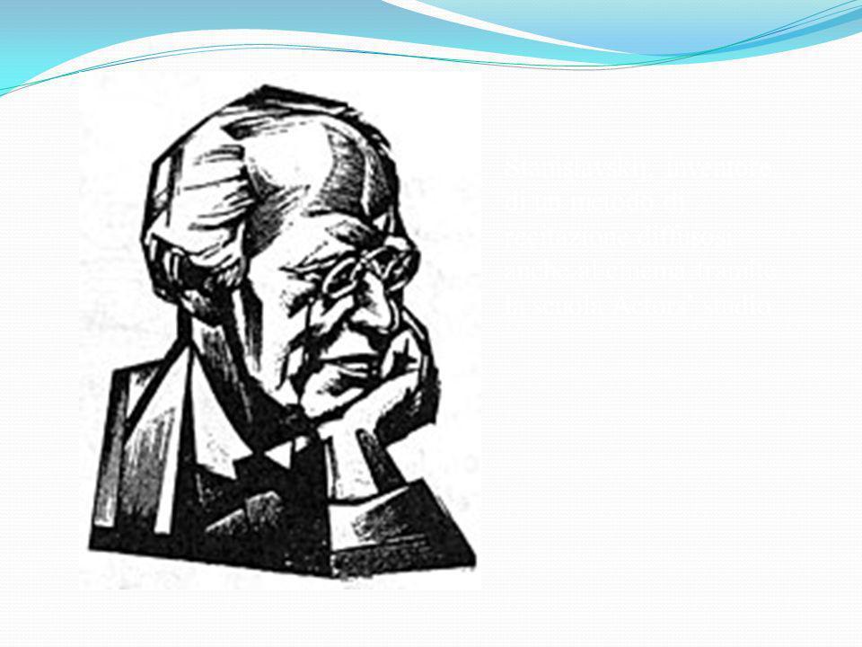 Stanislavskij, inventore di un metodo di recitazione diffusosi anche al cinema tramite la scuola Actors studio