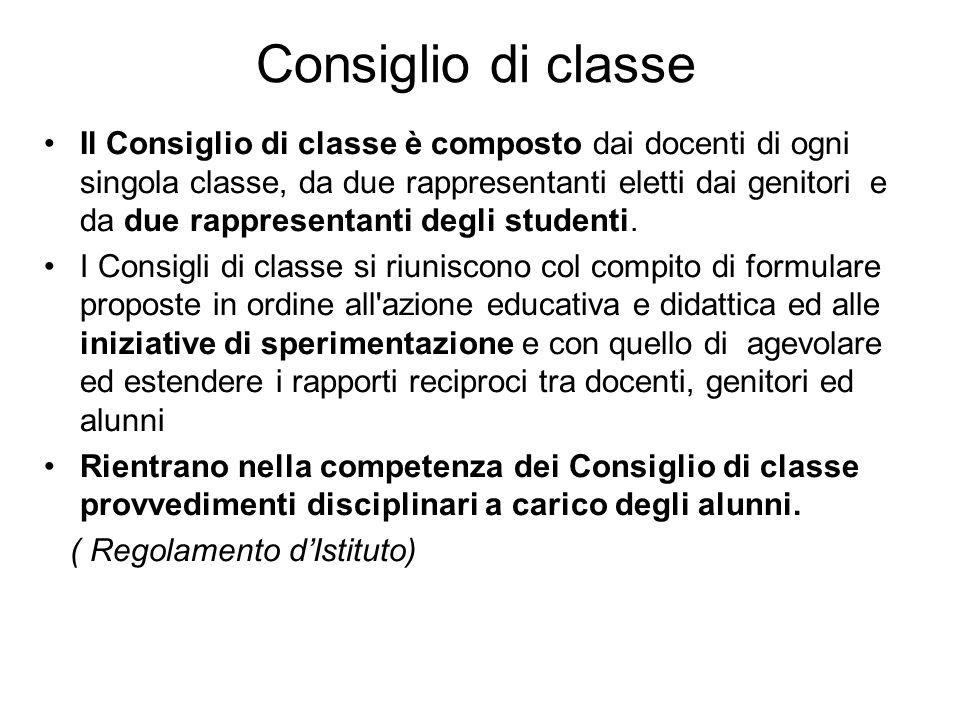Consiglio di classe Il Consiglio di classe è composto dai docenti di ogni singola classe, da due rappresentanti eletti dai genitori e da due rappresen
