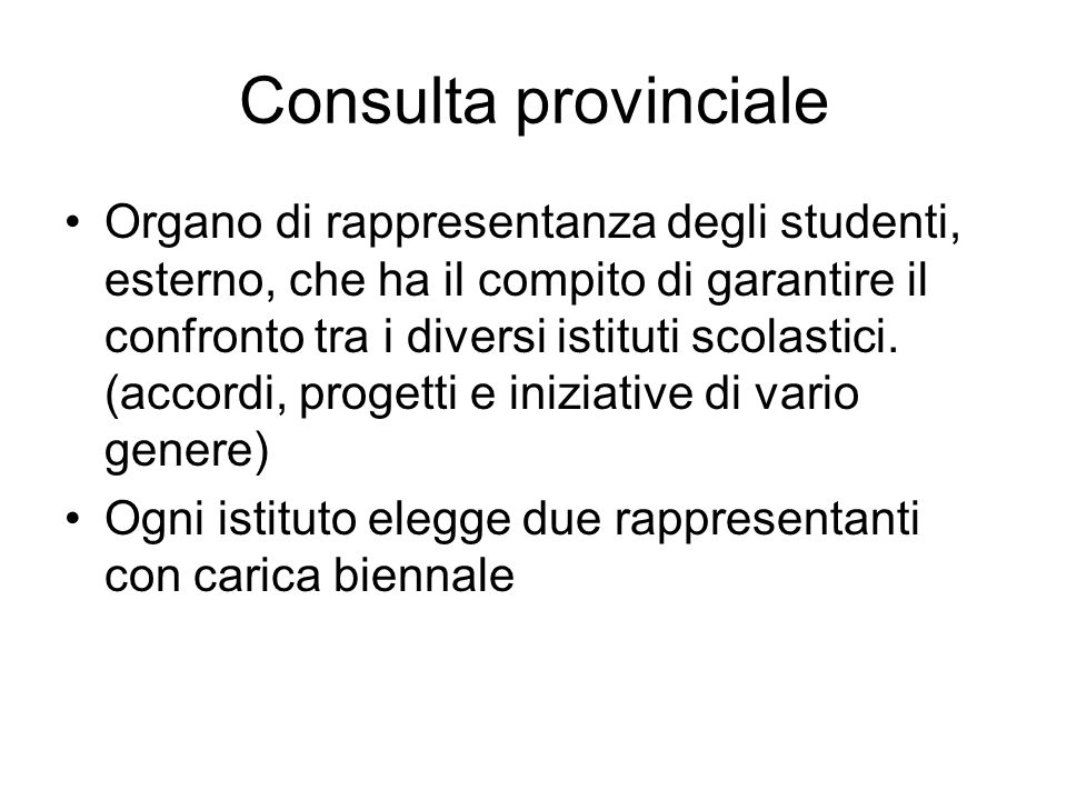 Consulta provinciale Organo di rappresentanza degli studenti, esterno, che ha il compito di garantire il confronto tra i diversi istituti scolastici.