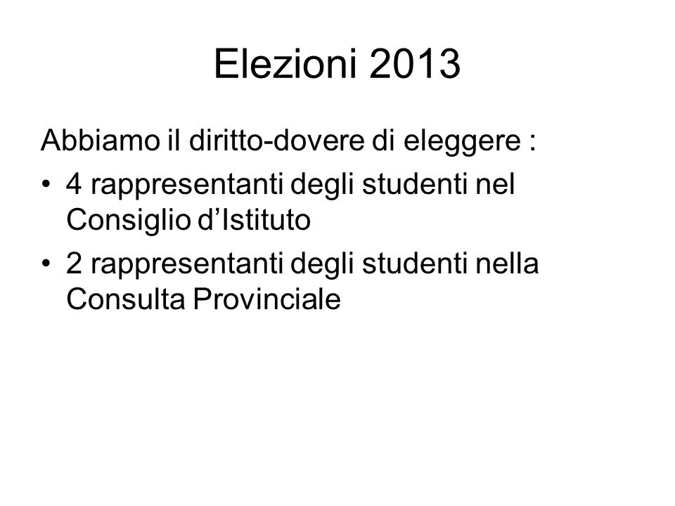 Elezioni 2013 Abbiamo il diritto-dovere di eleggere : 4 rappresentanti degli studenti nel Consiglio dIstituto 2 rappresentanti degli studenti nella Co