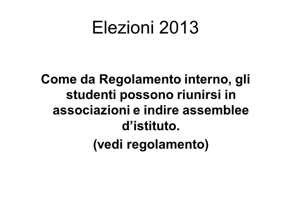 Elezioni 2013 Come da Regolamento interno, gli studenti possono riunirsi in associazioni e indire assemblee distituto. (vedi regolamento)